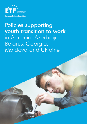 Policies supporting youth transition to work in Armenia, Azerbaijan, Belarus, Georgia, Moldova and Ukraine