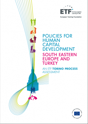 Policies for human capital development: South Eastern Europe and Turkey – An ETF Torino Process Assessment