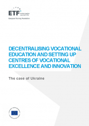 Decentralising vocational education and setting up centres of vocational excellence and innovation: The case of Ukraine